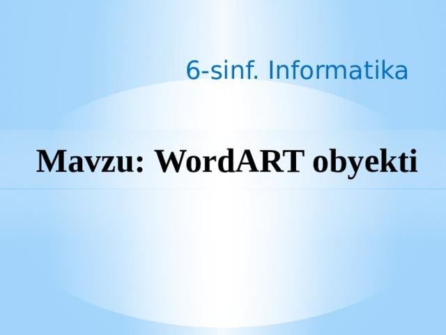 6-sinf. Informatika Mavzu: WordART obyekti
