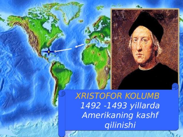 XRISTOFOR KOLUMB  1492 -1493 yillarda Amerikaning kashf qilinishi