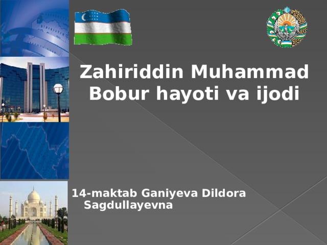 Zahiriddin Muhammad Bobur hayoti va ijodi 14-maktab Ganiyeva Dildora Sagdullayevna