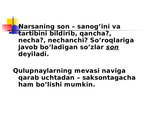 Narsaning son – sanog'ini va tartibini bildirib, qancha?, necha?, nechanchi? So'roqlariga javob bo'ladigan so'zlar son