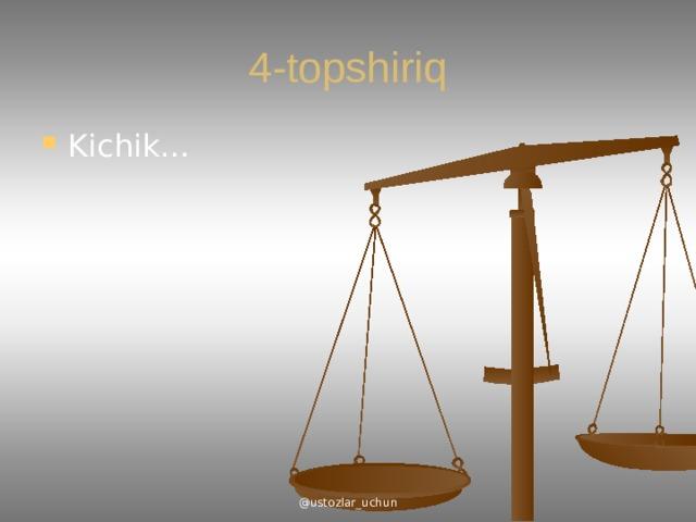 4-topshiriq Kichik… @ustozlar_uchun