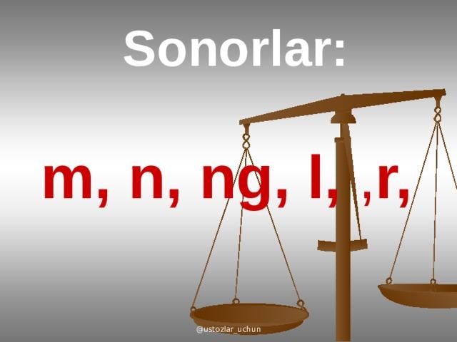 Sonorlar:  m, n, ng, l, , r, @ustozlar_uchun