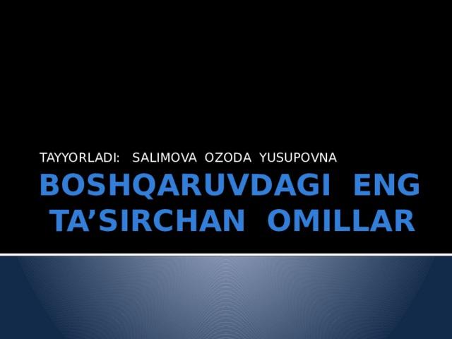 TAYYORLADI: SALIMOVA OZODA YUSUPOVNA BOSHQARUVDAGI ENG TA'SIRCHAN OMILLAR