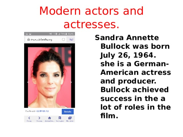 Modern actors and actresses. Sandra Annette Bullock was born July 26, 1964. she is a German-American actress and producer. Bullock achieved success in the a lot of roles in the film.