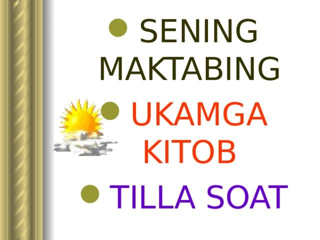 SENING MAKTABING UKAMGA KITOB TILLA SOAT