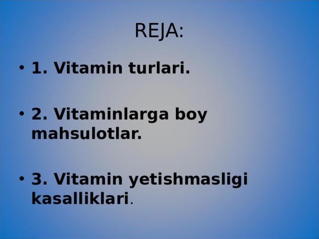 REJA: 1. Vitamin turlari.  2. Vitaminlarga boy mahsulotlar.
