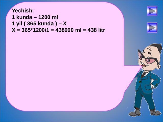 Yechish: 1 kunda – 1200 ml 1 yil ( 365 kunda ) – X X = 365*1200/1 = 438000 ml = 438 litr  После определения числового выражения - переход на следующий слайд (верхняя кнопка) Попадая повторно на этот слайд повторяем определение буквенных выражений. Далее: Чтобы получить второе определение – нажмите на «Знайку». После определения буквенных выражений нажмите на вторую кнопу и Вы перейдете к практическому заданию. 30