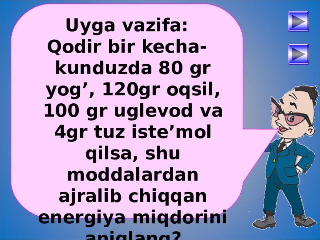 Uyga vazifa: Qodir bir kecha-kunduzda 80 gr yog', 120gr oqsil, 100 gr uglevod va 4gr tuz iste'mol qilsa, shu moddalardan ajralib chiqqan energiya miqdorini aniqlang?  После определения числового выражения - переход на следующий слайд (верхняя кнопка) Попадая повторно на этот слайд повторяем определение буквенных выражений. Далее: Чтобы получить второе определение – нажмите на «Знайку». После определения буквенных выражений нажмите на вторую кнопу и Вы перейдете к практическому заданию.