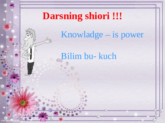 Darsning shiori !!! Knowladge – is power Bilim bu- kuch