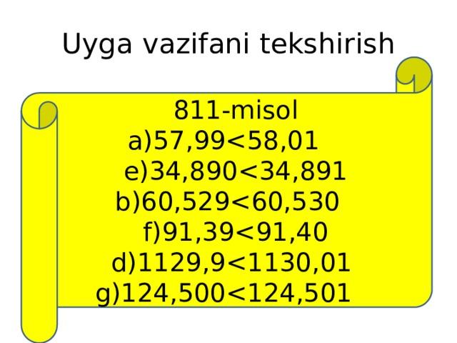 Uyga vazifani tekshirish 811-misol a)57,99b)60,529d)1129,9<1130,01 g)124,500<124,501