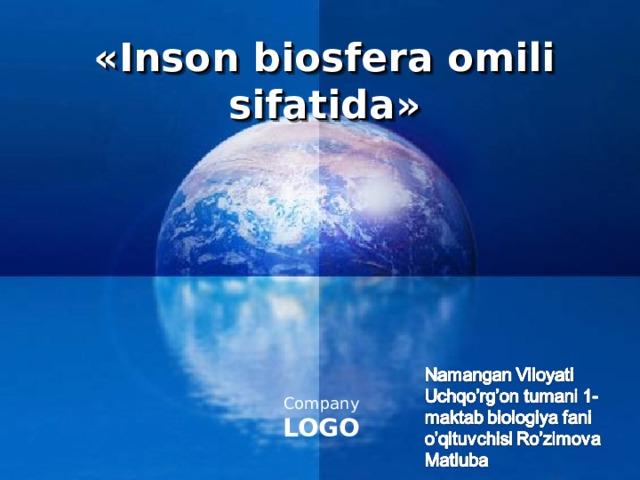 « Inson biosfera omili sifatida »
