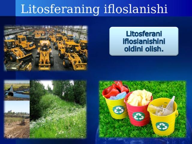 Litosferaning ifloslanishi
