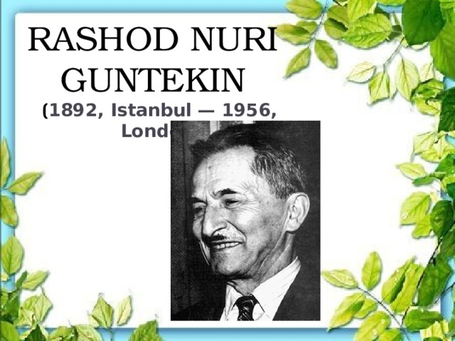 RASHOD NURI GUNTEKIN ( 1892, Istanbul — 1956, London )