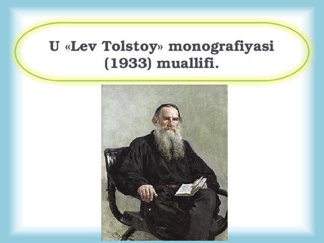 U «Lev Tolstoy» monografiyasi (1933) muallifi.
