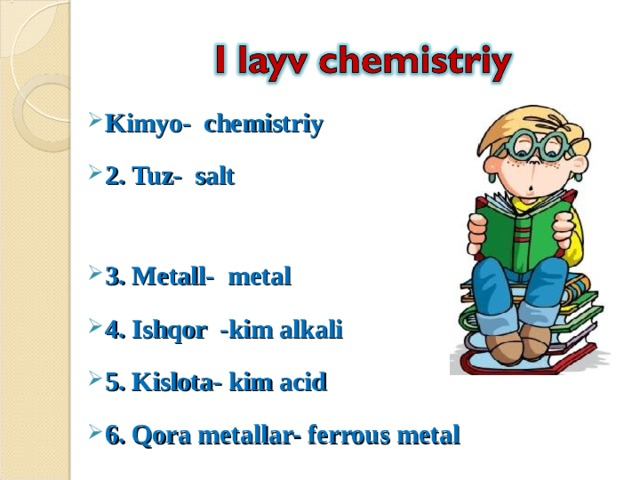 Kimyo- chemistriy 2. Tuz- salt 3. Metall- metal 4. Ishqor -kim alkali 5. Kislota- kim acid 6. Qora metallar- ferrous metal