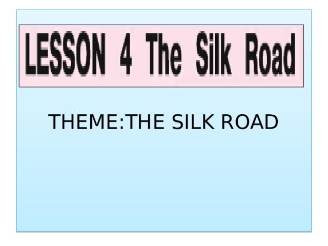 THEME:THE SILK ROAD