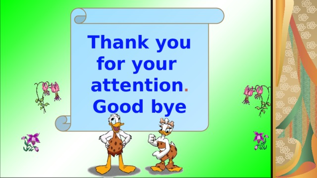 Thank you for your  attention .  Good bye !