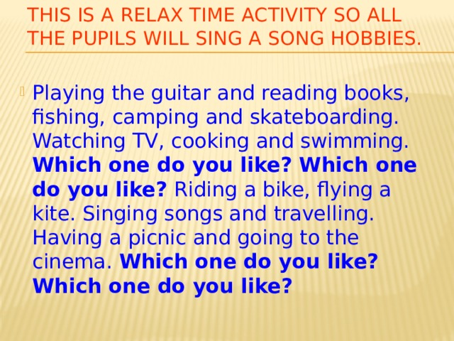 This is a relax time activity so all the pupils will sing a song Hobbies.