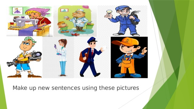 Make up new sentences using these pictures