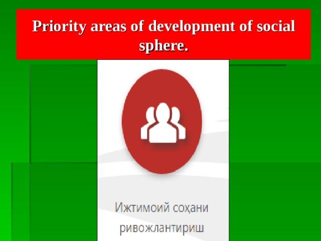 Priority  areas of economic development  and liberalization.