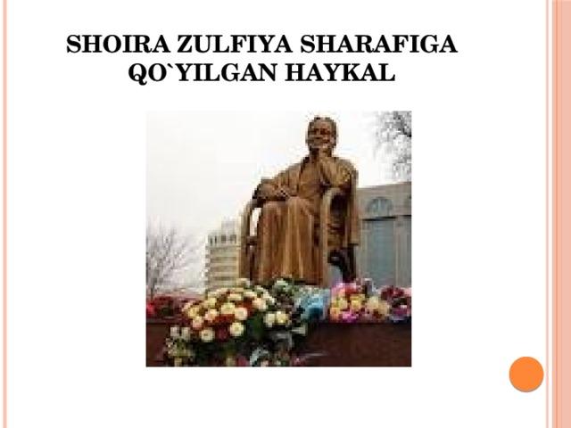 Shoira Zulfiya sharafiga qo`yilgan haykal
