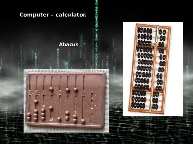 Computer – calculator.  Abacus