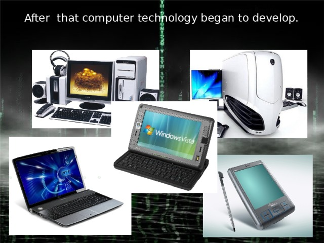 After that computer technology began to develop.