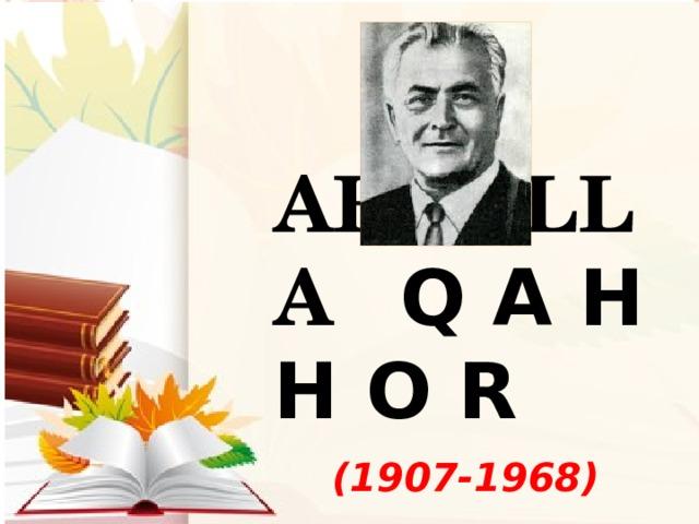 Abdulla Q a h h o r (1907-1968)