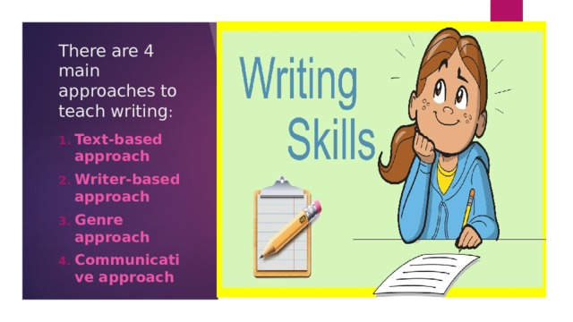 There are 4 main approaches to teach writing :