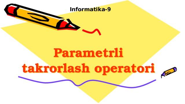 Informatika-9 Parametrli takrorlash operatori