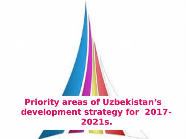 Priority areas of Uzbekistan's development strategy for 2017-2021s.