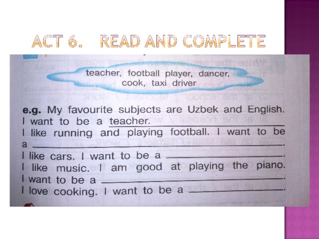 e.g. A: She's good at cooking  B: Shahlo. She wants to be a cook.