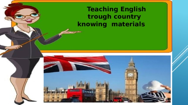 Teaching English trough country knowing materials