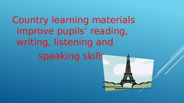 Country learning materials improve pupils' reading, writing, listening and  speaking skills.