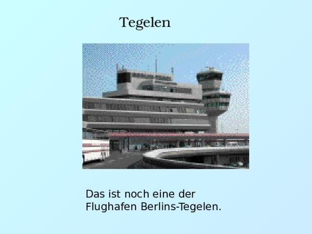Tegelen Das ist noch eine der Flughafen Berlins-Tegelen.
