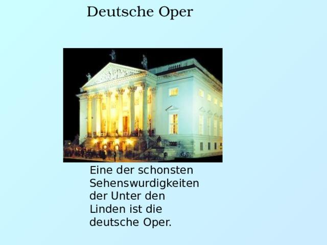 Deutsche Oper Eine der schonsten Sehenswurdigkeiten der Unter den Linden ist die deutsche Oper.