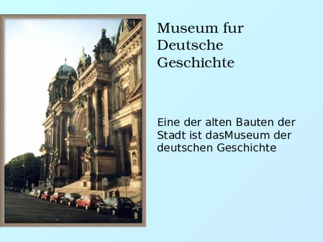 Museum fur Deutsche Geschichte Eine der alten Bauten der Stadt ist dasMuseum der deutschen Geschichte