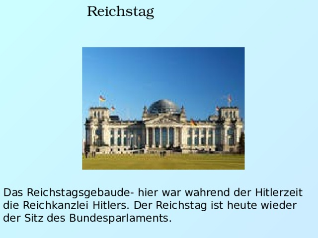 Reichstag Das Reichstagsgebaude- hier war wahrend der Hitlerzeit die Reichkanzlei Hitlers. Der Reichstag ist heute wieder der Sitz des Bundesparlaments.