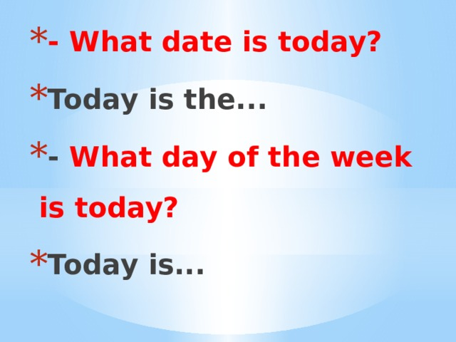 - What date is today? Today is the... - What day of the week is today? Today is...