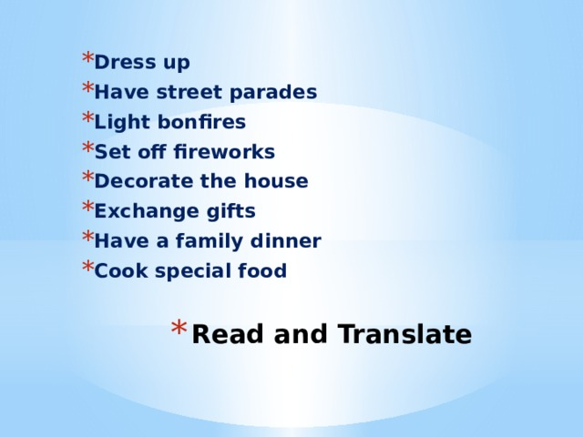 Dress up Have street parades Light bonfires Set off fireworks Decorate the house Exchange gifts Have a family dinner Cook special food Read and Translate