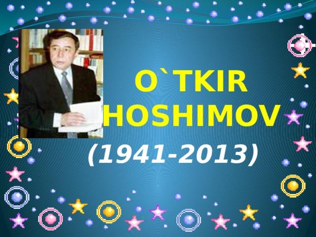 O`TKIR HOSHIMOV (1941-2013)