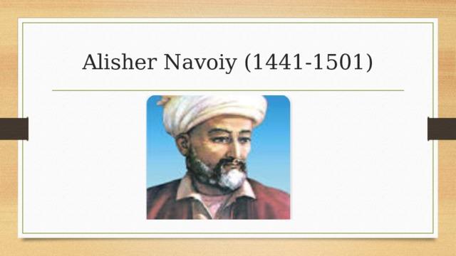 Alisher Navoiy (1441-1501)