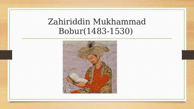 Zahiriddin Mukhammad Bobur(1483-1530)