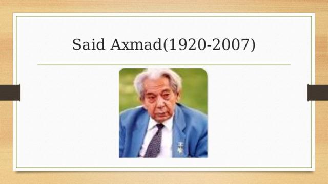Said Axmad(1920-2007)