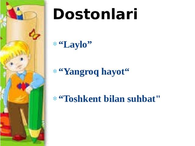 """Dostonlari  """" Laylo""""  """" Yangroq hayot""""  """" Toshkent bilan suhbat"""