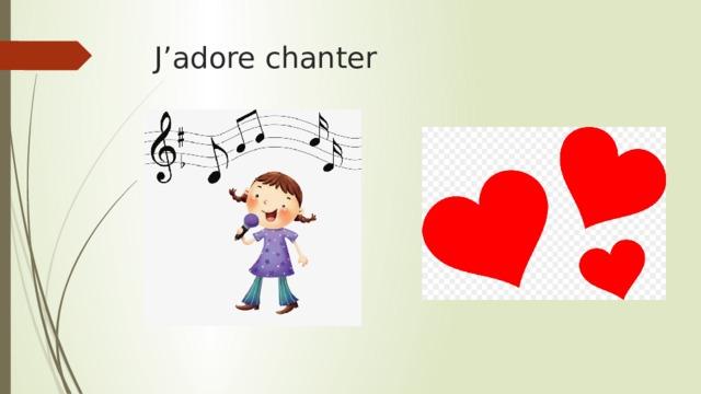J'adore chanter