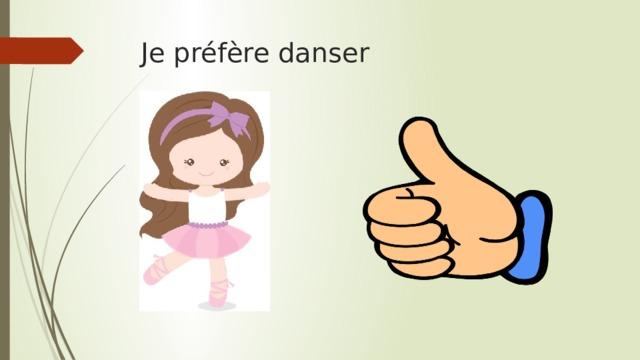 Je préfère danser