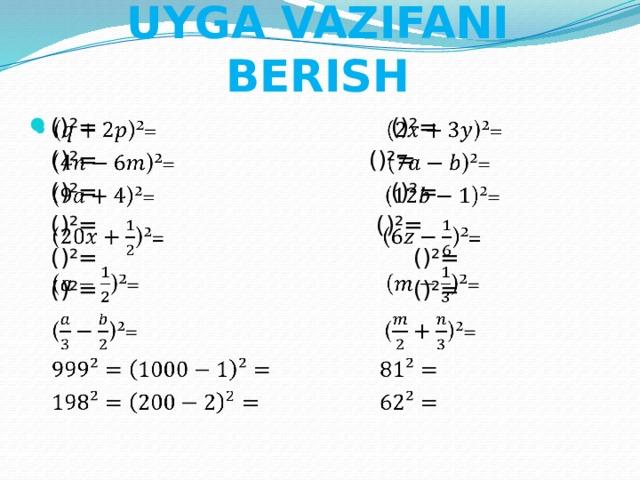 UYGA VAZIFANI BERISH ()²= ()²=   ()²= ()²=  ()²= ()²=  ()²= ()²=  ()²= ()²=  ()²= ()²=