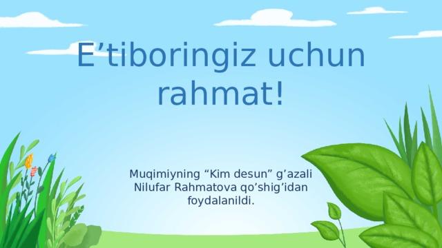 """E'tiboringiz uchun rahmat!   Muqimiyning """"Kim desun"""" g'azali Nilufar Rahmatova qo'shig'idan foydalanildi."""
