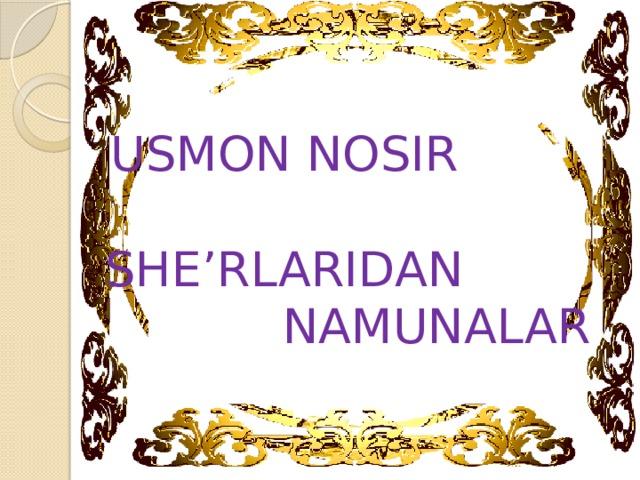 USMON NOSIR SHE'RLARIDAN NAMUNALAR